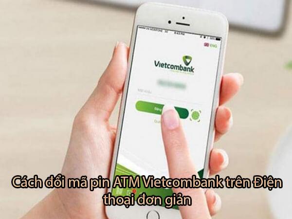 Cách đổi mã pin atm Vietcombank trên Điện thoại đơn giản