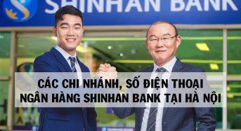 Các Chi nhánh, số điện thoại ngân hàng Shinhan Bank tại Hà Nội