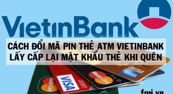 Cách đổi mã pin thẻ ATM Vietinbank – Lấy cấp lại mật khẩu ATM khi mất quên