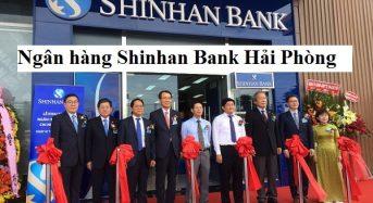 Các chi nhánh, số điện thoại ngân hàng Shinhan Bank tại Hải Phòng