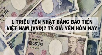 1 triệu Yên Nhật bằng bao nhiêu tiền Việt nam (vnđ) ? Tỷ Giá Yên hôm nay