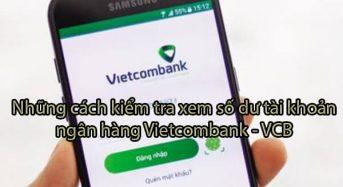 6 Cách kiểm tra xem số dư tài khoản ngân hàng Vietcombank – VCB