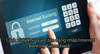 """Cách xử lý khi """"quên tên đăng nhập internet banking Sacombank"""""""
