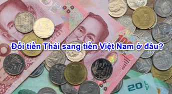 Đổi tiền Thái (Baht) sang tiền Việt nam (vnđ) ở đâu, tỷ giá bao nhiêu ?