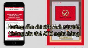 Hướng dẫn chi tiết cách rút tiền không cần thẻ ATM ngân hàng