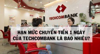 Hạn mức chuyển tiền 1 ngày của Techcombank là bao nhiêu?