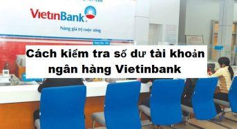 6 cách kiểm tra xem số dư tài khoản ngân hàng Vietinbank