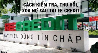 Cách kiểm tra, thu hồi, xóa nợ xấu ngân hàng FE Credit