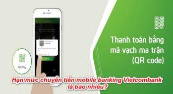Hạn mức chuyển tiền mobile banking Vietcombank – VCB là bao nhiêu?