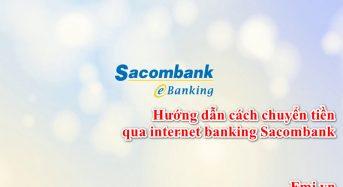 Hướng dẫn cách chuyển tiền qua internet banking Sacombank