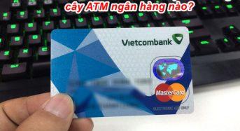 Thẻ Vietcombank rút tiền được ở những cây ATM ngân hàng nào?