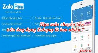 Hạn mức chuyển tiền trên ứng dụng Zalopay là bao nhiêu ?
