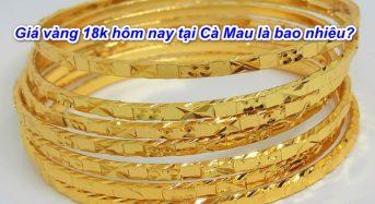 Giá vàng 18k hôm nay tại Cà Mau