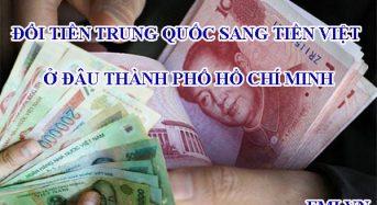Đổi tiền Trung Quốc sang tiền Việt ở đâu Thành phố Hồ Chí Minh