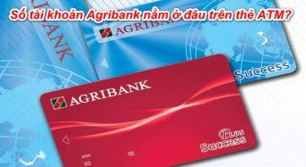 Số tài khoản Agribank nằm ở đâu trên thẻ ATM