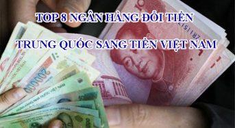 Top 8 ngân hàng đổi tiền Trung Quốc sang tiền Việt Nam