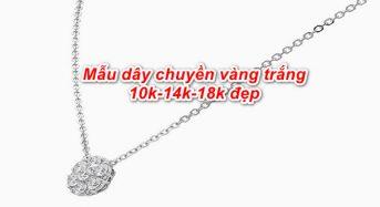 4 mẫu dây chuyền vàng trắng 10k-14k-18k đẹp 2020