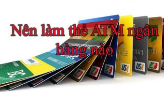 Sinh viên nên làm thẻ ATM ngân hàng nào tốt nhất, phí rẻ nhất 2021