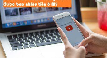 1000 view, 1 triệu view youtube được bao nhiêu tiền ở Mỹ