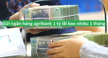 Gửi ngân hàng agribank 1 tỷ lãi bao nhiêu 1 tháng 2021